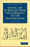 Social Life in Britain from the Conquest to the Reformation, Coulton, G. G., 1108010636