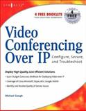 Video Conferencing over IP : Configure, Secure, and Troubleshoot, Gough, Michael, 1597490636