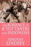 The Romance of K'Tut Tantri and Indonesia, Timothy Lindsey, 9793780630