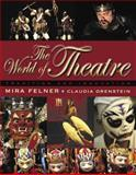 The World of Theatre : Tradition and Innovation, Felner, Mira and Orenstein, Claudia, 0205360637