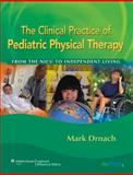 The Clinical Practice of Pediatric Physical Therapy : From the NICU to Independent Living, Drnach, Mark, 0781790638