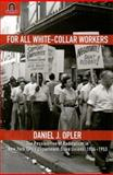 For All White-Collar Workers : The Possibilities of Radicalism in New York City's Department Store Unions, 1934-1953, Opler, Daniel J., 0814210635