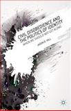 Civil Disobedience and the Politics of Identity : When We Should Not Get Along, Hill, Jason D., 1137330635