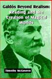 Galdós Beyond Realism : Reading and the Creation of Magical Worlds, McGovern, Timothy, 1588710637