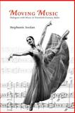 Moving Music : Dialogues with Music in Twentieth Century Ballet, Jordan, Stephanie, 1852730633