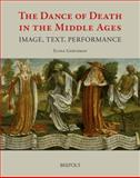 The Dance of Death in the Middle Ages : Image, Text, Performance, Gertsman, Elina, 250353063X