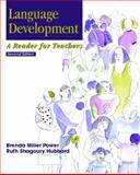Language Development : A Reader for Teachers, Power, Brenda Miller and Hubbard, Ruth S., 0130940631