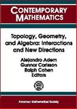 Topology, Geometry, and Algebra : Interactions and New Directions, Milgram, R. James, 082182063X