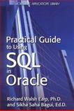 Practical Guide to Using SQL in Oracle, Richard Walsh Earp and Sikha Saha Bagui, 1598220632