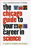 The Chicago Guide to Your Career in Science : A Toolkit for Students and Postdocs, Bloomfield, Victor A. and El-Fakahany, Esam E., 0226060632