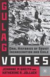 Gulag Voices : Oral Histories of Soviet Incarceration and Exile, Gheith, Jehanne and Jolluck, Katherine, 0230610633