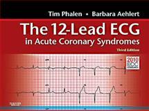 The 12-Lead ECG in Acute Coronary Syndromes : Pocket Reference for the 12-Lead ECG in Acute Coronary Syndromes, Phalen and Phalen, Tim, 0323080634