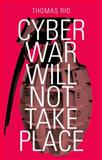 Cyber War Will Not Take Place, Thomas Rid, 0199330638