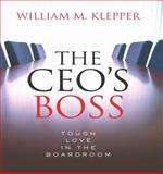 The CEO's Boss : Tough Love in the Board Room, Klepper, William M., 0231520638