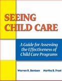 Seeing Child Care : A Guide for Assessing the Effectiveness of Child Care Programs, Bentzen, Warren R. and Frost, Martha B., 0766840638