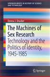 The Machines of Sex Research : Technology and the Politics of Identity, 1945-1985, Drucker, Donna J., 9400770634