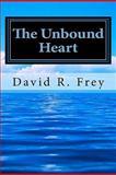 The Unbound Heart, David Frey, 1461190630