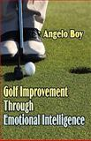 Golf Improvement Through Emotional Intelligence, Boy, Angelo, 1604740639
