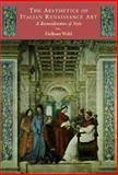The Aesthetics of Italian Renaissance Art : A Reconsideration of Style, Wohl, Hellmut, 0521570646