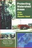Protecting Watershed Areas : Case of the Panama Canal, P Mark S Ashton, Jennifer L O'Hara, Robert D Hauff, 1560220643