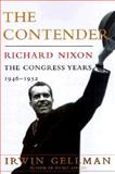 The Contender : Richard Nixon: The Congress Years, 1946-1952, Gellman, Irwin F., 0684850648
