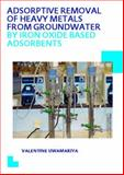 Adsorptive Removal of Heavy Metals from Groundwater by Iron Oxide Based Adsorbents : UNESCO-IHE PhD Thesis, Uwamariya, Valentine, 1138020648