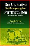 Der Ultimative Ernahrungsratgeber Fur Triathleten, Joseph Correa (Zertifizierter Sport-Ernahrungsberater), 150050064X