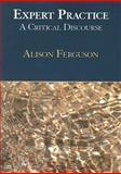 Expert Practice : A Critical Discourse, Ferguson, Alison, 1597560642