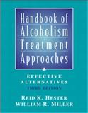 Handbook of Alcoholism Treatment Approaches : Effective Alternatives, Hester, Reid K. and Miller, William R., 0205360645
