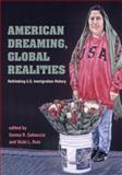 American Dreaming, Global Realities : Rethinking U. S. Immigration History, , 0252030648