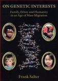 On Genetic Interests : Family, Ethny and Humanity in an Age of Mass Migration, Salter, Frank, 0820460648