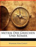 Metrik der Griechen und Römer, Wilhelm Von Christ, 1148600647