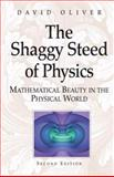 The Shaggy Steed of Physics : Mathematical Beauty in the Physical World, Oliver, David, 1475780648