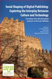 Social Shaping of Digital Publishing : Exploring the Interplay Between Culture and Technology - Proceedings of the 16th International Conference on Electronic Publishing, A. A. Baptista, P. Linde, N. Lavesson., M. A. Brito, 1614990646