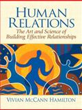 Human Relations : The Art and Science of Building Effective Relationships, Hamilton, Vivian McCann, 0131930648