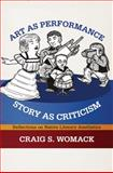 Art as Performance, Story as Criticism : Reflections on Native Literary Aesthetics, Womack, Craig S., 080614064X