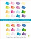 Organizing and Managing Your Research : A Practical Guide for Postgraduates, Phelps, Renata and Fisher, Kath, 1412920647