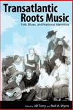 Transatlantic Roots Music : Folk, Blues, and National Identities, , 1628460644