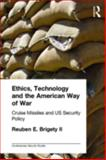Ethics, Technology and the American Way of War : Cruise Missiles and US Security Policy, Brigety, Reuben, 0415770645