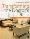 Transforming the Doctor's Office : Principles from Evidence-Based Design, Sloan Devlin, Ann, 0415840643