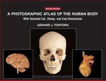 A Photographic Atlas of the Human Body : With Selected Cat, Sheep, and Cow Dissections, Tortora, Gerard J., 0471420646