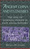 Ancient China and Its Enemies : The Rise of Nomadic Power in East Asian History, Di Cosmo, Nicola, 0521770645