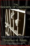 The Society of Captives : A Study of a Maximum Security, Sykes, Gresham M., 0691130647