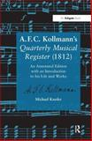 A. F. C. Kollmann's Quarterly Musical Register (1812) : With an Introduction to His Life and Works, Kassler, Michael, 0754660648