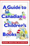 A Guide to Canadian Children's Books in English, Deirdre F. Baker and Ken Setterington, 0771010648