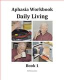 Aphasia Workbook Daily Living Book 1, Florence Jones, 0967750644