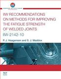 IIW Recommendations on Methods for Improving the Fatigue Strength of Welded Joints : Iiw-2142-110, Haagensen, Per J. and Maddox, Stephen J., 1782420649