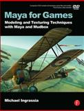 Maya for Games : Modeling and Texturing Techniques with Maya and Mudbox, Ingrassia, Michael, 0240810643