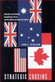 Strategic Cousins : Australian and Canadian Expeditionary Forces and the British and American Empires, Blaxland, John C., 0773530649