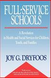 Full-Service Schools : A Revolution in Health and Social Services for Children, Youth, and Families, Dryfoos, Joy G., 078794064X